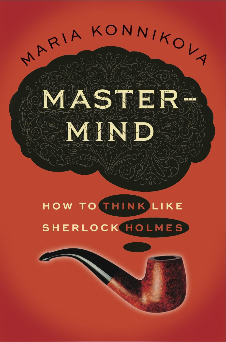 Mastermind How to Think Like Sherlock Holmes by Maria Konnikova book review
