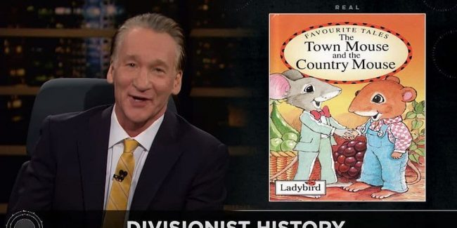 Bill Maher on rise, and flip of Trump with Town Mouse Country Mouse comparison
