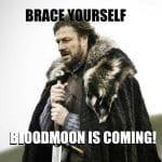 Brace yourself, Bloodmoon is coming meme