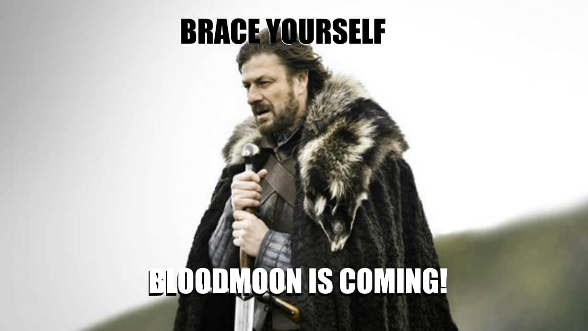 Brace yourself, Bloodmoon is coming meme