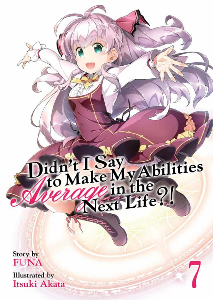 Didn't I Say To Make My Abilities Average In The Next Life Light Novel Volume 7 Cover Art